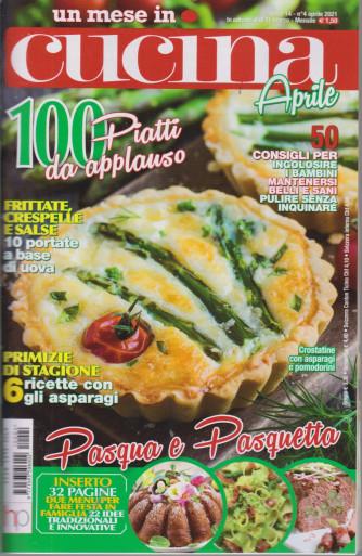 Un mese in cucina - n. 4  -aprile 2021 - mensile - 100 piatti da applauso