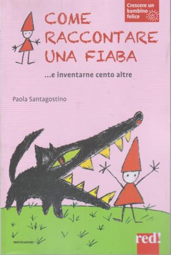 Crescere un bambino felice -Come raccontare una fiaba....e inventarne cento altre-   n. 13  - Paola Santagostino-  5/2/2021- settimanale - 124  pagine - copertina flessibile