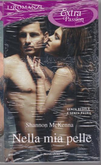 I Romanzi Extra Passion -Nella mia pelle - Shannon McKenna - n. 10126- mensile - giugno 2021