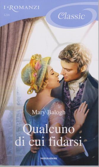 I Romanzi Classic -Qualcuno di cui fidarsi -Mary Balogh - n. 1216 - 6/3/2021 - ogni venti giorni