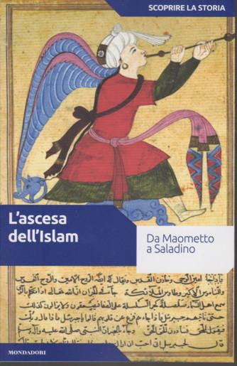 Scoprire la storia - n.12- L'ascesa dell'islam -9/3/2021- settimanale - 152 pagine
