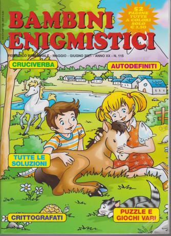 Bambini Enigmistici - n. 115 - bimestrale - maggio - giugno  2021 - 52 pagine tutte a colori