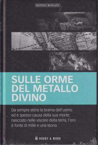 Misteri Nascosti - Sulle orme del metallo divino-  n. 51 - settimanale - copertina rigida