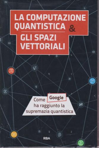 La  matematica che trasforma il mondo -La computazione quantistica & gli spazi vettoriali -  n. 12 - settimanale - 12/2/2021 - copertina rigida