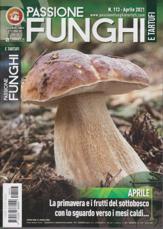Passione Funghi e tartufi - n. 113  -aprile 2021 -  mensile