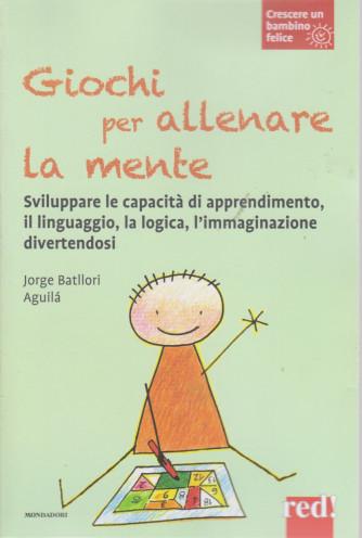 Crescere un bambino felice -Giochi per allenare la mente -    n. 22  - Jorge Batllori Aguila - 13/4/2021- settimanale -126 pagine - copertina flessibile