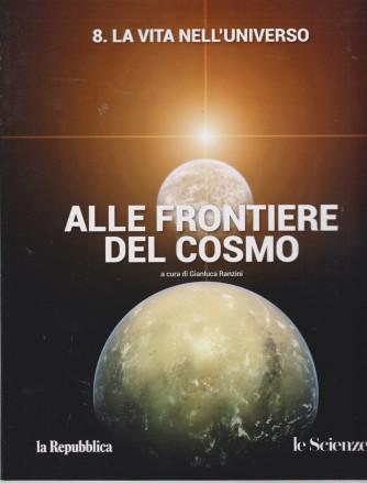 Alle frontiere del cosmo - n. 8 -La vita nell'universo  - a cura di Gianluca Ranzini -