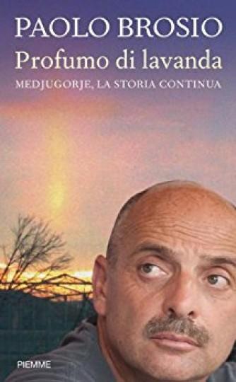 Profumo di lavanda: Medjugorje, la storia continua di Paolo Brosio