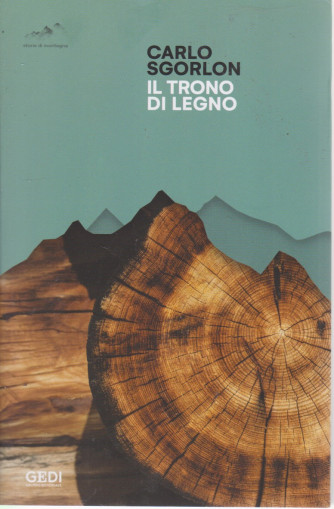 Carlo Sgorlon - Il trono di legno - n. 12 - 5/6/2021 - settimanale