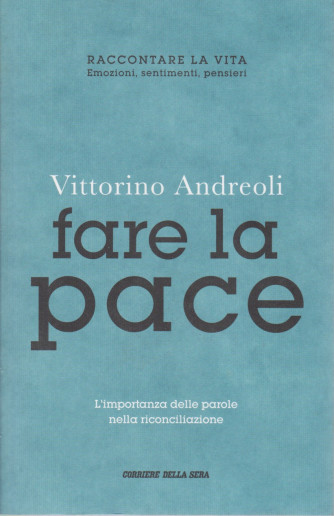 Vittorino Andreoli -Fare la pace  -    n. 19 - settimanale - 173  pagine