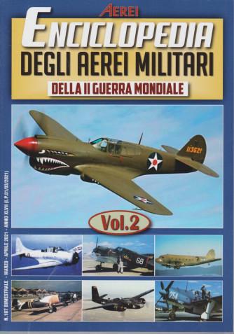 Aerei - Enciclopedia degli aerei militari della II guerra mondiale- n. 107 - bimestrale -marzo - aprile  2021 - 96 pagine