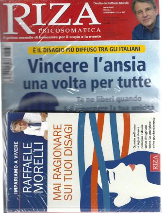 Riza Psicosomatica - Vincere l'ansia una volta per tutte + il libro di Raffaele Morelli - Mai ragionare sui tuoi disagi - n. 487 - settembre 2021 - mensile - rivista + libro- n. 486 - agosto 2021 - mensile - rivista + libro