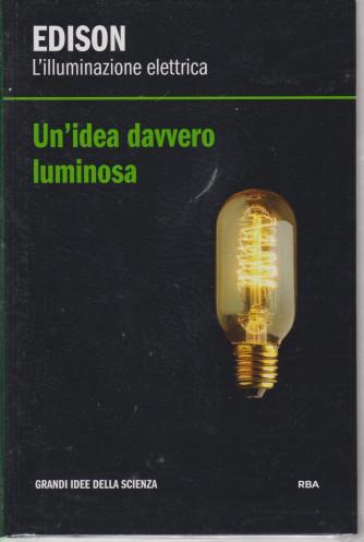 Edison - L'illuminazione elettrica - Un'idea davvero luminosa -   n. 20 - settimanale - 26/3/2021 - copertina rigida