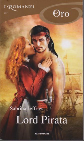 I Romanzi Oro* - n. 217 - Lord Pirata- Sabrina Jeffries - gennaio 2021 - mensile