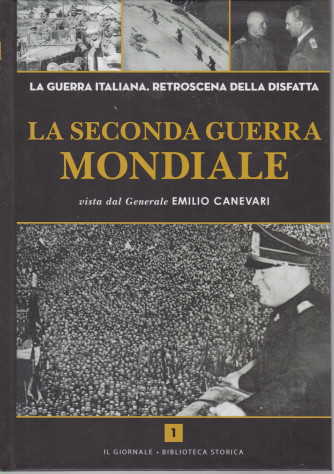 La seconda guerra mondiale  viasta dal Generale Emilio Canevari - n. 1 - 384  pagine -  copertina rigida
