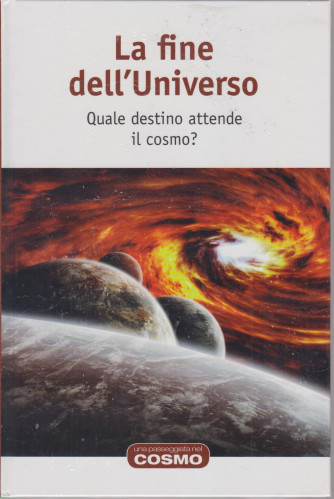 Una passeggiata nel cosmo - La fine dell'Universo- n. 19  - settimanale -4/6/2021- copertina rigida