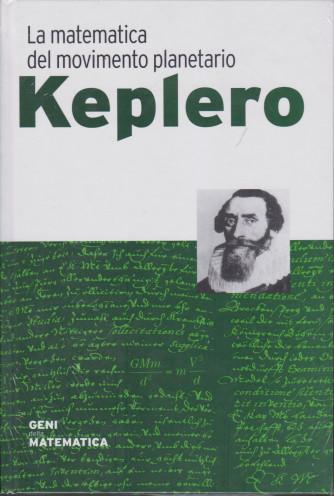 Geni della matematica -Keplero - n. 55 - settimanale - 25/2/2021-  copertina rigida