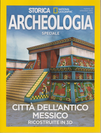Storica Speciale Archeologia   -National Geographic -  Città dell'antico Messico ricostruite in 3D -   - bimestrale-settembre  2021- n. 22-