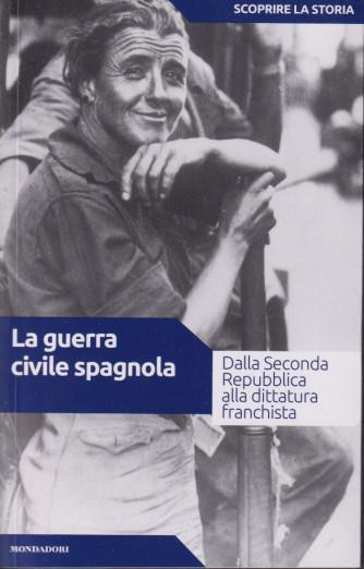 Scoprire la storia - n.39  -La guerra civile spagnola -14/9/2021- settimanale -158 pagine