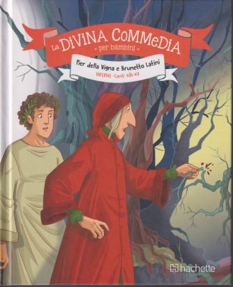 La Divina commedia per bambini -Pier della Vigna e Brunetto Latini  - Inferno Canti XIII - XV - n. 6 - settimanale -1/10/2021 - copertina rigida