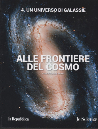 Alle frontiere del cosmo - n. 4 - Un universo di galassie - a cura di Gianluca Ranzini -