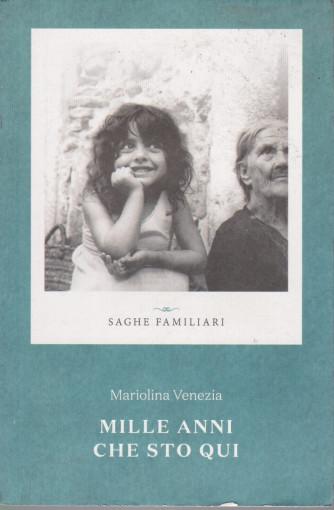 Saghe familiari -Mille anni che sto qui - Mariolina Venezia - n. 2 - settimanale - 251 pagine