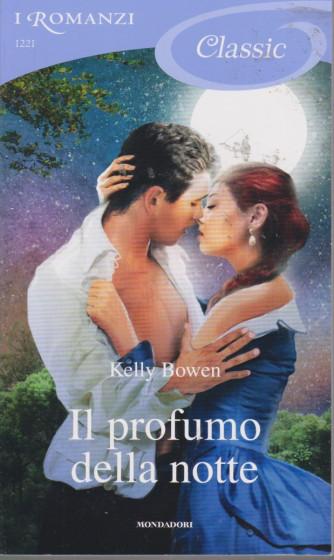 I Romanzi Classic - Il profumo della notte - Kelly Bowen - n. 1221 -