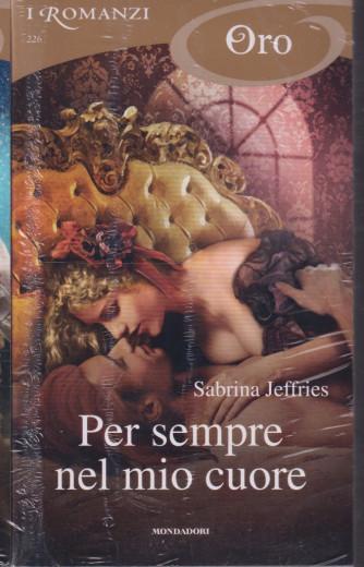 I Romanzi Oro* - n. 226 -Per sempre nel mio cuore - Sabrina Keffries -settembre 2021- mensile