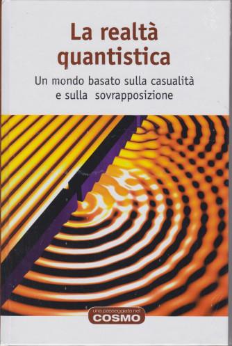 Una passeggiata nel cosmo -La realtà quantistica - n. 31  - settimanale- 27/8/2021- copertina rigida
