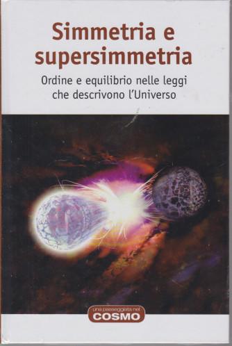 Una passeggiata nel cosmo - Simmetria e supersimmetria - n. 11  - settimanale -9/4/2021- copertina rigida