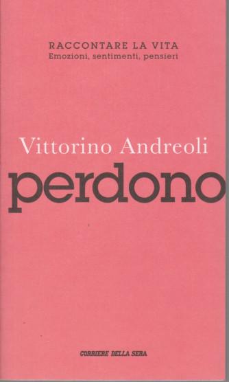 Vittorino Andreoli -Perdono -  n. 12 - settimanale - 137 pagine