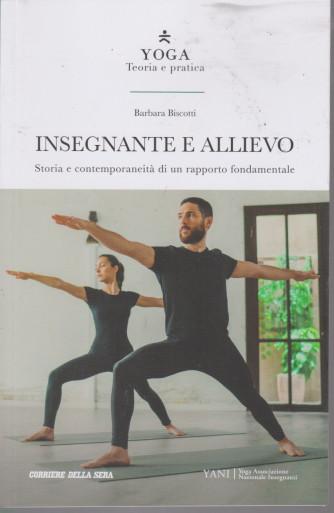 Yoga - Teoria e Pratica - Insegnante e allievo Barbara Biscotti -  n. 26 - settimanale - 173 pagine