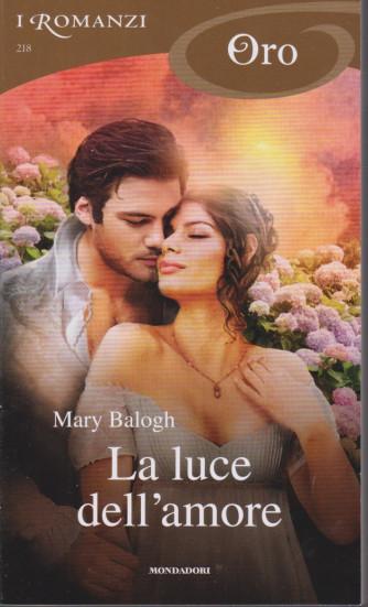 I Romanzi Oro* - n. 218 - La luce dell'amore -  Mary Balogh -febbraio 2021- mensile