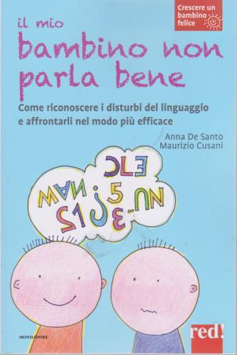 Crescere un bambino felice -Il mio bambino non parla bene -    n. 19  -Anna De Santo - Maurizio Cusani - 23/3/2021- settimanale - 95  pagine - copertina flessibile