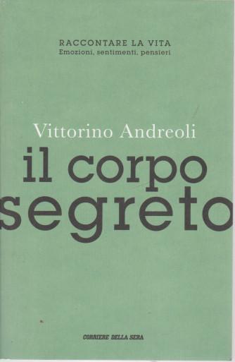 Vittorino Andreoli -Il corpo segreto -    n. 17 - settimanale - 313 pagine