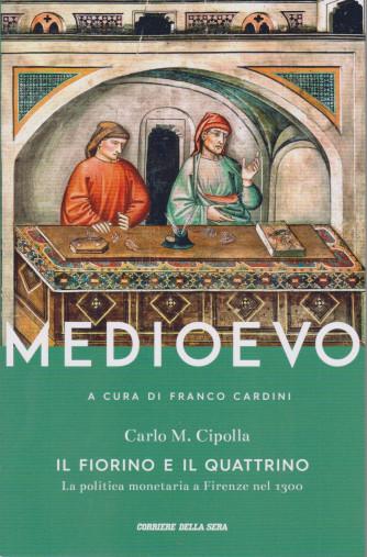 Medioevo -Il fiorino e il quattrino -La politica monetaria aFirenze nel 1300 -  Carlo M. Cipolla -  n. 25   -a cura di Franco Cardini -  settimanale - 105   pagine