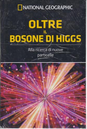 National Geographic - Oltre il bosone di Higgs  - n. 53 - settimanale -2/4/2021 - copertina rigida