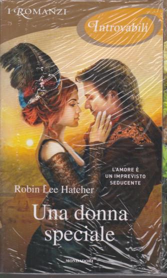 I Romanzi Introvabili -Una donna speciale - Robin Lee Hatcher - n. 75 -aprile  2021 - mensile
