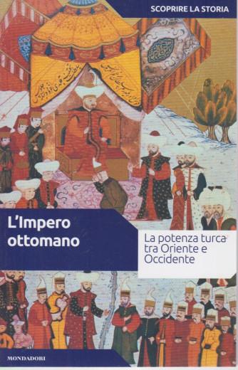 Scoprire la storia - n.34  - L'impero ottomano -10/8/2021- settimanale -160 pagine