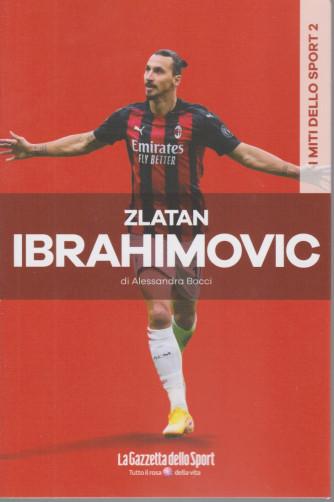 I miti dello sport - Zlatan Ibrahimovic - Alessandra Bocci - n. 3 - settimanale