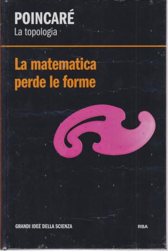 Grandi idee della scienza -Poincarè - La topologia - La matematica perde le forme- n. 28 - settimanale - 21/5/2021 - copertina rigida