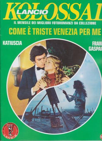 Kolossal - n. 6 -Come è triste Venezia per me -  mensile- gennaio 2021