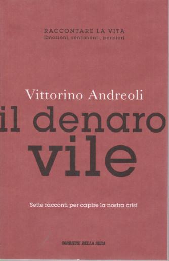 Vittorino Andreoli -Il denaro vile -    n. 18 - settimanale - 380  pagine