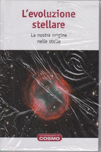 Una passeggiata nel cosmo - L'evoluzione stellare - n. 21  - settimanale -18/6/2021- copertina rigida