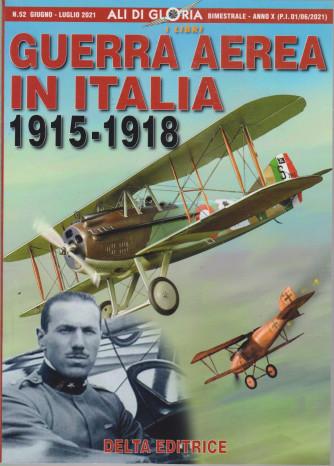 Ali di Gloria -  Guerra aerea in Italia 1915-1918 - n. 52 -giugno - luglio 2021 - bimestrale -
