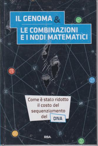La  matematica che trasforma il mondo  - Il genoma & le combinazioni e i nodi matematici  -   n. 17 - settimanale -23/4/2021 - copertina rigida