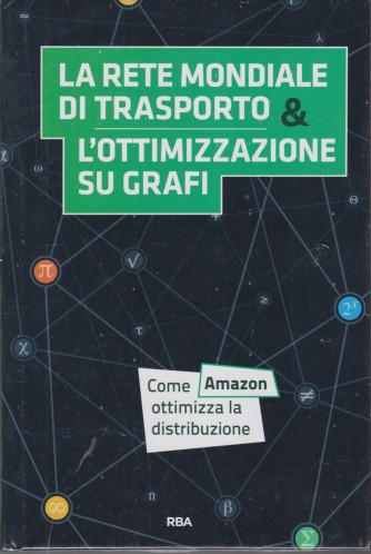 La  matematica che trasforma il mondo -La rete mondiale di trasporto l'ottimizzazione su grafi -   n. 14 - settimanale - 12/3/2021 - copertina rigida