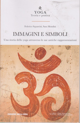 Yoga - Teoria e Pratica - Immagini e simboli - Federico Squarcini, Sara Mondini- n. 24 - settimanale - 166 pagine