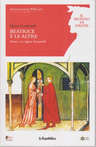 Il mondo di Dante -Beatrice e le altre - Elena Lombardi  -   n. 3 -9/4/2021 - settimanale - 155 pagine