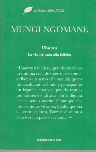 Biblioteca della felicità  -  Mungi ngomane - Ubuntu - La via africana alla felicità -  n. 13- settimanale - 223  pagine